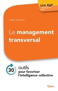 Jacques Lemonnier - Le management transversal - 30 outils pour favoriser l'intelligence collective.
