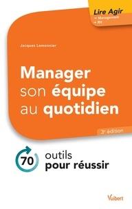 Jacques Lemonnier - Manager son équipe au quotidien - 70 outils pour réussir.