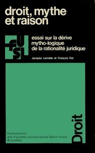 Jacques Lenoble et François Ost - Droit, mythe et raison - Essai sur la dérive mytho-logique de la rationalité juridique.