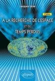Jacques Léon - À la recherche de l'espace et du temps perdus - 2e édition.
