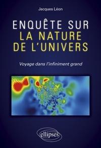Jacques Léon - Enquête sur la nature de l'univers - Voyage dans l'infiniment grand.