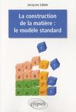 Jacques Léon - La construction de la matière : le modèle standard.