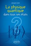 Jacques Léon - La physique quantique dans tous ses états.