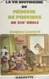 Jacques Léonard - La Vie quotidienne du médecin de province au XIXe siècle.
