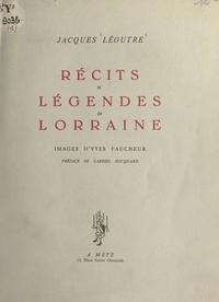 Jacques Léoutre et Yves Faucheur - Récits et légendes de Lorraine.