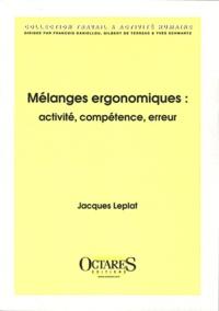 Jacques Leplat - Mélanges ergonomiques : activité, compétence, erreur.