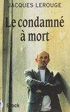 Jacques Lerouge - Le condamné à mort.