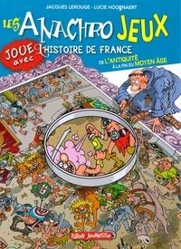 Jacques Lerouge et Lucie Hoornaert - Les anachrojeux - Des anachronismes à trouver dans l'histoire ! De l'Antiquité à la fin du Moyen Age.