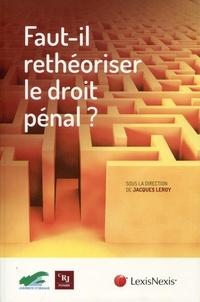 Jacques Leroy - Faut-il rethéoriser le droit pénal ?.