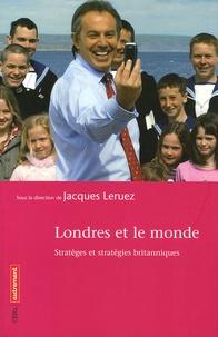 Jacques Leruez - Londres et le monde - Stratèges et stratégies britanniques.