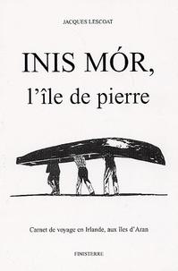 Jacques Lescoat - Inis Mor, L'ile de pierre.
