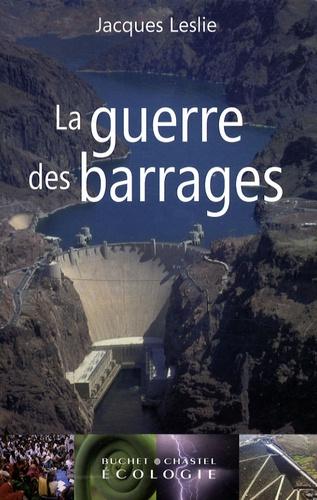 Jacques Leslie - La guerre des barrages - Développement forcé, populations sacrifiées, environnement dévasté.