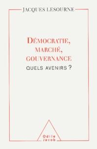 Jacques Lesourne - Démocratie, marché, gouvernance - Quel avenir ?.