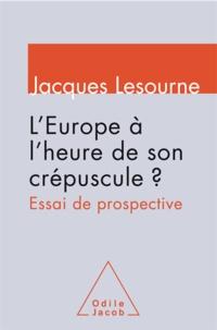 Jacques Lesourne - Europe à l'heure de son crépuscule ? (L') - Essai de prospective.