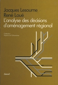 Jacques Lesourne et René Loue - L'analyse des décisions d'aménagement régional.