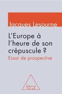 Jacques Lesourne - L'Europe à l'heure de son crépuscule ? - Essai de prospective.