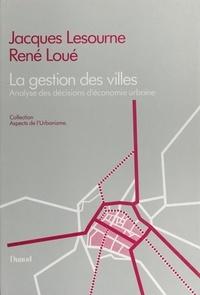 Jacques Lesourne et René Loue - La gestion des villes - Analyse des décisions d'économie urbaine.