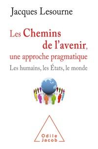 Jacques Lesourne - Les chemins de l'avenir, une approche pragmatique - Les humains, les Etats et le monde.