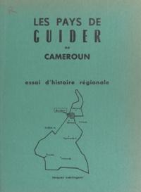 Jacques Lestringant - Les pays de Guider au Cameroun - Essai d'histoire régionale.
