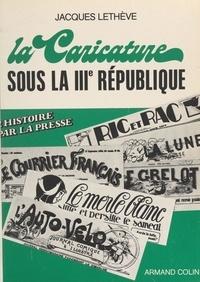Jacques Lethève et  Collectif - La caricature sous la IIIe République.
