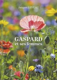 Jacques Leveau - Gaspard et ses femmes.