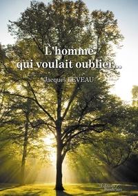 Jacques Leveau - L'homme qui voulait oublier....