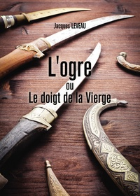 Jacques Leveau - L'ogre ou le doigt de la vierge.