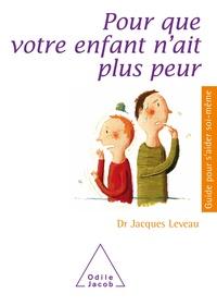 Jacques Leveau - Pour que votre enfant n'ait plus peur.