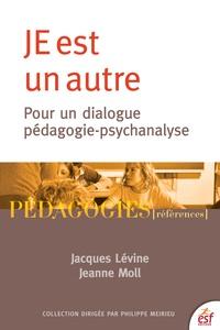 Jacques Lévine et Jeanne Moll - JE est un autre - Pour un dialogue pédagogie-psychanalyse.