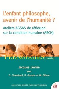 Jacques Lévine - L'enfant philosophe, avenir de l'humanité ? - Ateliers AGSAS de réflexion sur la condition humaine (ARCH).