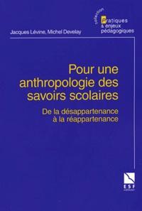 Jacques Lévine et Michel Develay - Pour une anthropologie des savoirs scolaires - De la désappartenance à la réappartenance.