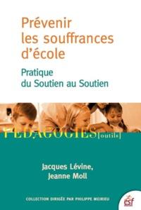 Jacques Lévine et Jeanne Moll - Prévenir les souffrances d'école - Pratique du Soutien au Soutien.