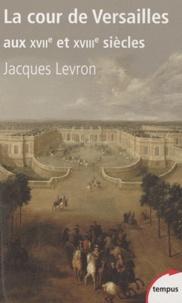 La cour de Versailles aux XVIIe et XVIIIe siècles.pdf