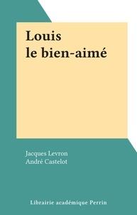 Jacques Levron et André Castelot - Louis le bien-aimé.