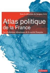 Jacques Lévy et Ogier Maitre - Atlas politique de la France - Les révolutions silencieuses de la société française.