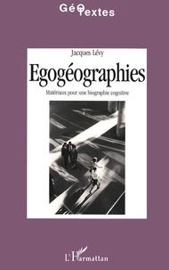 Jacques Lévy - Egogéographie - Matériaux pour une biographie cognitive.