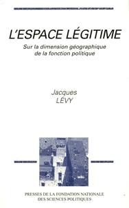 Jacques Lévy - L'espace légitime - Sur la dimension géographique de la fonction politique.