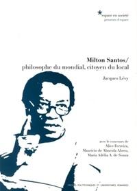 Jacques Lévy - Milton Santos - Philosophe du mondial, citoyen du local.