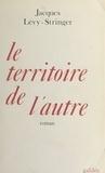 Jacques Levy-Stringer - Le Territoire de l'autre.
