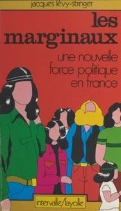 Jacques Levy-Stringer - Les marginaux : une nouvelle force politique en France.