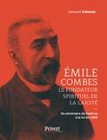 Jacques Limouzy - Emile Combes, le fondateur spirituel de la laïcité - Du séminaire de Castres à la loi de 1905.