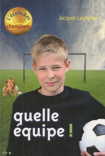 Jacques Lindecker - L'école des champions Tome 2 : Quelle équipe !.