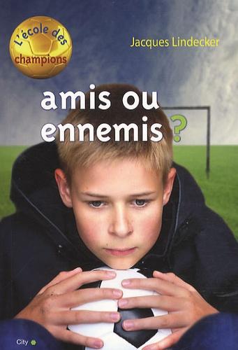 Jacques Lindecker - L'école des champions Tome 3 : Amis ou ennemis ?.