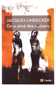 Jacques Lindecker - On a aimé des poisons.