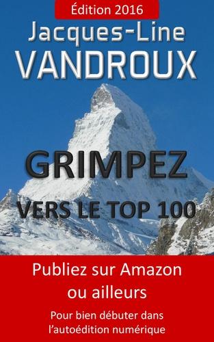 Jacques-Line Vandroux et Jacques Vandroux - Grimpez vers le Top 100, Édition 2016 - Publiez sur Amazon ou ailleurs. Pour bien débuter dans l'autoédition.