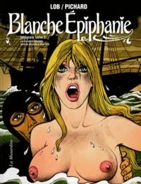 Jacques Lob et Georges Pichard - Blanche Epiphanie Intégrale Tome 2 : La Croisière infernale suivi de Blanche à New York.