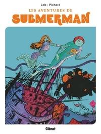 Jacques Lob et Georges Pichard - Les aventures de Submerman.