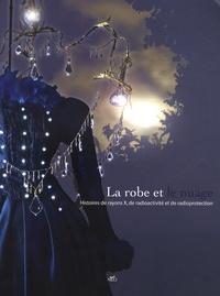 Jacques Lochard et Mireille Tabare - La robe et le nuage - Histoires de rayons X, de radioactivité et de radioprotection.