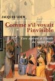 Jacques Loew - Comme s'il voyait l'invisible - Etre apôtre à l'école de saint Paul.