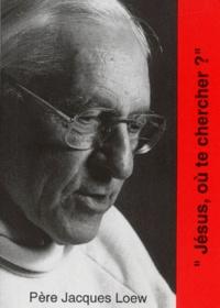 Jacques Loew - Jésus, où te chercher ?.